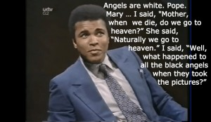 ali angels white people heaven boxing quote racism white supremacy